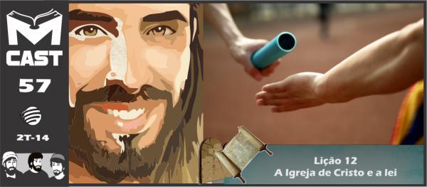 MCAST #57 (LIÇÃO 12) – A IGREJA DE CRISTO E A LEI